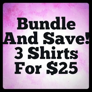 Tops - Bundle And Save! Three Shirts For $25